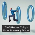 The 5 Hardest Things About Pharmacy School