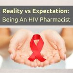 Reality vs. Expectation: Being An HIV Pharmacist