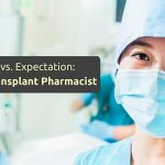 Reality Versus Expectation: Being A Transplant Pharmacist