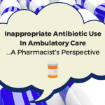 Inappropriate Antibiotic Use In Ambulatory Care: A Pharmacist's Perspective