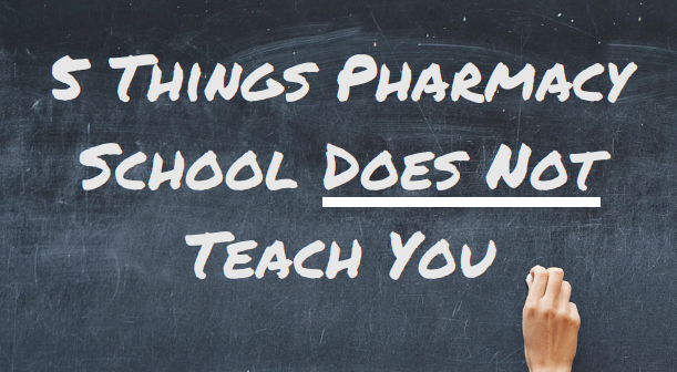 5 Things Pharmacy School Does Not Teach You
