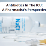 Antibiotics In The Intensive Care Unit: A Pharmacist's Perspective