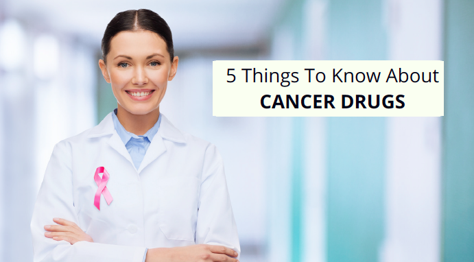 5 things to know about cancer drugs