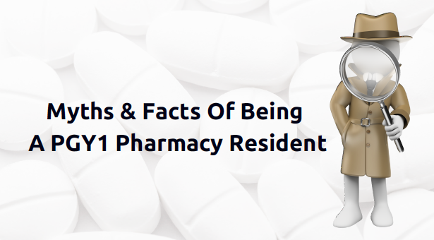 Myths And Facts Of Being A PGY1 Pharmacy Resident