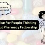 He Said, She Said: Advice for Prospective Pharmacy Fellows