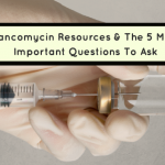 Vancomycin Dosing Resources And The 5 Most Important Questions To Ask