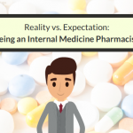 Reality Versus Expectation: Being An Internal Medicine Pharmacist