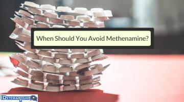 When Should You Avoid Methenamine?