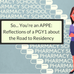 So…You're An APPE: A PGY1's Reflection About The Road To Residency