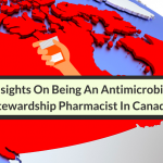 Insights On Being An Antimicrobial Stewardship Pharmacist In Canada