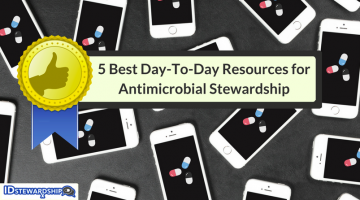 The Five Best Antimicrobial Stewardship Resources For Your Daily Practice