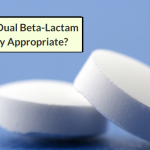 When Is Dual Beta-Lactam Therapy Appropriate?