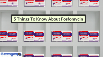 Five Things To Know About Fosfomycin