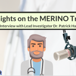 What Is The MERINO Trial & What Are Some Important Things To Know About It? – An Interview With Lead Investigator Dr. Patrick Harris