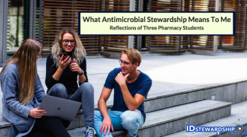 What Antimicrobial Stewardship Means Me: Perspective From Three Pharmacy Students