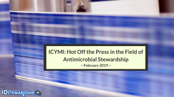 ICYMI: Infectious Diseases & Antimicrobial Stewardship Journal Articles Hot Off The Press In February 2019