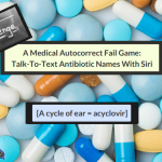 A Medical Autocorrect Fail Game: Talk-To-Text Antibiotic Names With Siri
