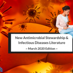 New Literature In Infectious Diseases & Antimicrobial Stewardship: March 2020 Edition