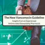 The New Vancomycin Guideline: Insights On Key Elements From An Experienced Antimicrobial Stewardship Pharmacist