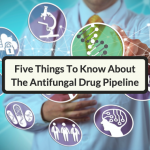 Five Things To Know About The Antifungal Drug Pipeline