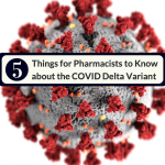 Five Things For Pharmacists To Know About the COVID Delta Variant